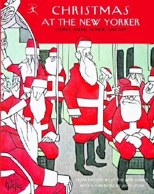 Christmas at the New Yorker: Stories, Poems, Humor, and Art - New Yorker Magazine (Editor), and Updike, John, Professor (Foreword by)