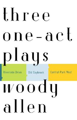 Three One-Act Plays: Riverside Drive Old Saybrook Central Park West - Allen, Woody