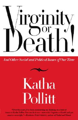 Virginity or Death!: And Other Social and Political Issues of Our Time - Pollitt, Katha