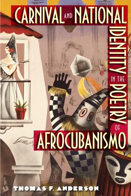 Carnival and National Identity in the Poetry of Afrocubanismo - Anderson, Thomas F