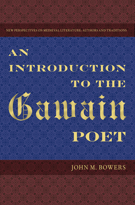 An Introduction to the Gawain Poet - Bowers, John M, and Palmer, R Barton, Professor (Foreword by), and Pugh, Tison, Professor (Foreword by)