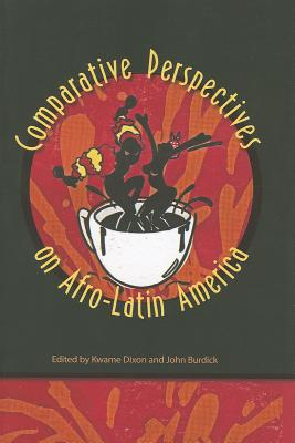Comparative Perspectives on Afro-Latin America - Dixon, Kwame (Editor), and Burdick, John (Editor), and Winant, Howard, Professor (Foreword by)