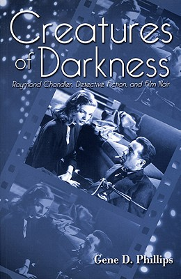 Creatures of Darkness: Raymond Chandler, Detective Fiction, and Film Noir - Phillips, Gene D, S.J.