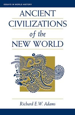 Ancient Civilizations of the New World - Adams, Richard E W, and McNeill, William H (Editor), and Dunn, Ross E (Editor)