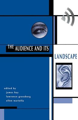 The Audience and Its Landscape - Hay, James (Introduction by), and Hay, John (Editor), and Wartella, Ellen, Dean (Introduction by)