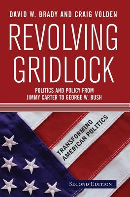 Revolving Gridlock: Politics and Policy from Jimmy Carter to George W. Bush - Brady, David W, and Volden, Craig