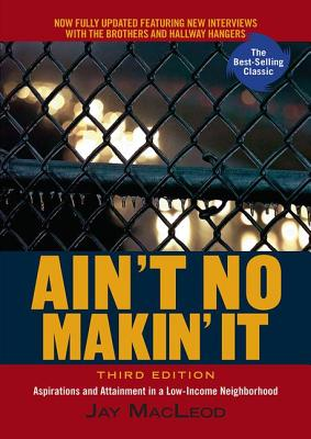 Ain't No Makin' It: Aspirations & Attainment in a Low-Income Neighborhood - MacLeod, Jay