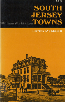 South Jersey Towns: History and Legends - McMahon, William