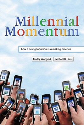 Millennial Momentum: How a New Generation Is Remaking America - Winograd, Morley, and Hais, Michael D