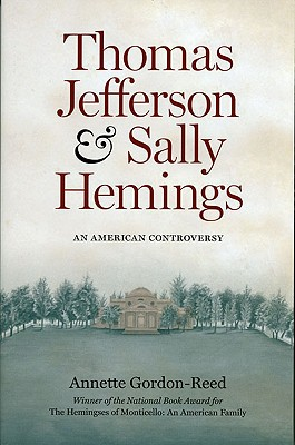Thomas Jefferson and Sally Hemings: An American Controversy - Gordon-Reed, Annette