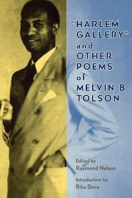 Harlem Gallery and Other Poems of Melvin B Tolson - Tolson, Melvin Beaunorus, and Nelson, Raymond (Editor), and Dove, Rita (Introduction by)