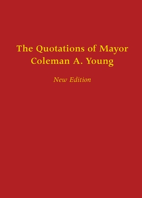 The Quotations of Mayor Coleman A. Young - Young, Coleman A