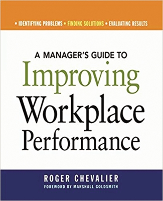 A Manager's Guide to Improving Workplace Performance - Chevalier, Roger, and Goldsmith, Marshall (Foreword by)