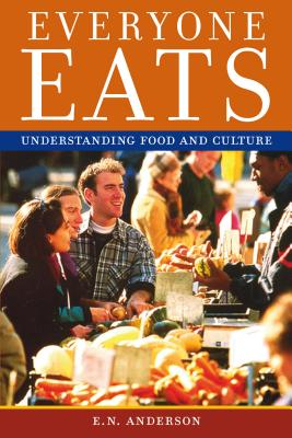 Everyone Eats: Understanding Food and Culture - Anderson, E N, and Negr--N-Muntaner, Frances