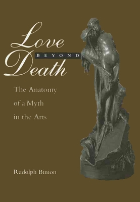 Love Beyond Death: The Anatomy of a Myth in the Arts - Binion, Rudolph (Editor), and Darwin, Charles, Professor, and Barlow, Nora (Editor)