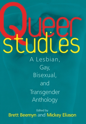 Queer Studies: A Lesbian, Gay, Bisexual, and Transgender Anthology - Eliason, Michele (Editor), and Curry, Renee, and Beemyn, Brett (Editor)