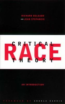 Critical Race Theory: An Introduction - Delgado, Richard, and Stefancic, Jean, and Gillott, John (Editor)