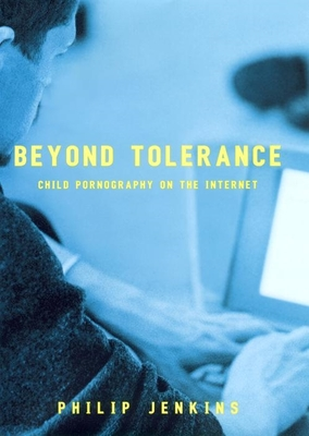 Beyond Tolerance: Child Pornography on the Internet - Jenkins, Philip, and Sugarman, David (Editor)