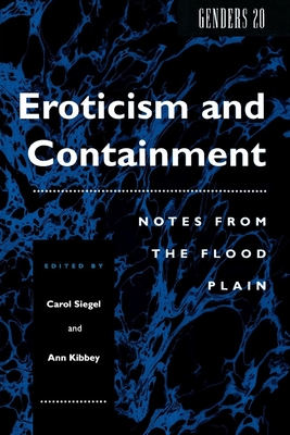 Eroticism and Containment: Notes from the Flood Plain - Siegel, Carol (Editor), and Kibbey, Ann (Editor), and Gillott, John (Editor)