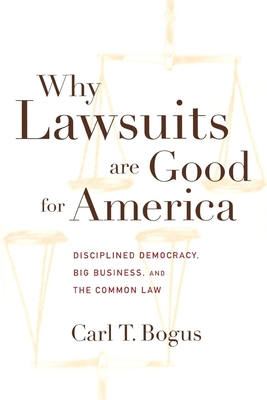 Why Lawsuits Are Good for America: Disciplined Democracy, Big Business, and the Common Law - Bogus, Carl T, and Roberts, Peri, and Sutch, Peter