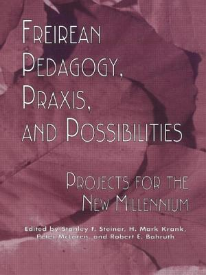 Freireian Pedagogy, Praxis, and Possibilities: Projects for the New Millennium - Steiner, Stanley F (Editor), and Krank, H Mark (Editor), and Bahruth, Robert E (Editor)