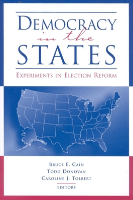 Democracy in the States: Experiments in Election Reform - Cain, Bruce E (Editor), and Donovan, Todd (Editor), and Tolbert, Caroline J (Editor)