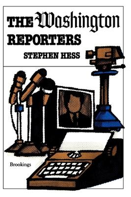 The Washington Reporters - Hess, Stephen