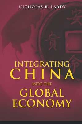 Integrating China Into the Global Economy - Lardy, Nicholas R, and Armacost, Michael H, Professor (Foreword by)