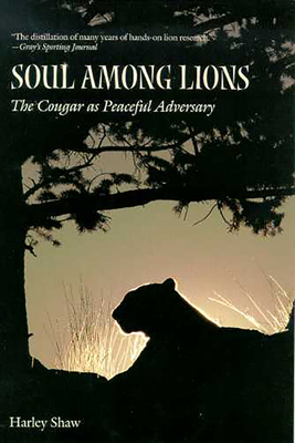 Soul Among Lions: The Cougar as Peaceful Adversary - Shaw, Harley, and Brown, David E (Foreword by)