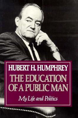 Education of a Public Man: My Life and Politics - Humphrey, Hubert H, III, and Sherman, Norman (Editor)