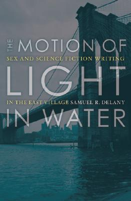 The Motion of Light in Water: Sex and Science Fiction Writing in the East Village - Delany, Samuel R