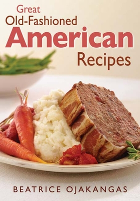 Great Old-Fashioned American Recipes - Ojakangas, Beatrice