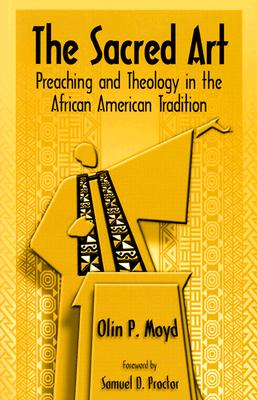 The Sacred Art: Preaching & Theology in the African American Tradition - Moyd, Olin