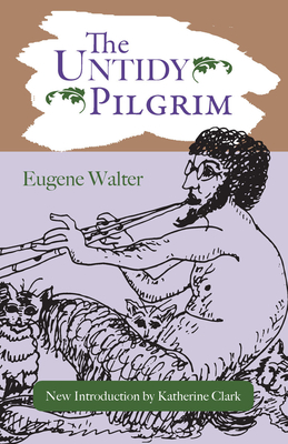 The Untidy Pilgrim - Walter, Eugene, and Clark, Katherine (Introduction by)