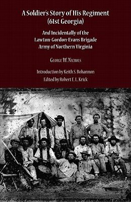 A Soldier's Story of His Regiment (61st Georgia) and Incidentally of the Lawton-Gordon-Evans Brigade Army of Northern Virginia - Nichols, George Washington, and Bohannon, Keith S (Introduction by)