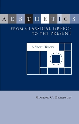 Aesthetics from Classical Greece to the Present - Beardsley, Monroe C, and Beardsley, Philip L