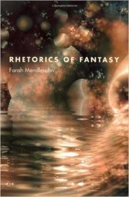 Rhetorics of Fantasy - Mendlesohn, Farah
