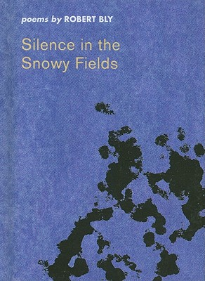 Silence in the Snowy Fields - Bly, Robert