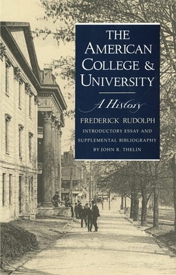 American College and University: A History - Rudolph, Frederick, and Thelin, John R, Professor (Designer)