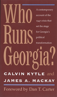 Who Runs Georgia? - Kytle, Calvin, and MacKay, James A, and Carter, Dan T (Foreword by)