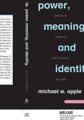 Power, Meaning, and Identity: Essays in Critical Educational Studies - Apple, Michael W