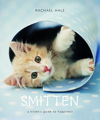 Smitten: A Kitten's Guide to Happiness - Hale, Rachael
