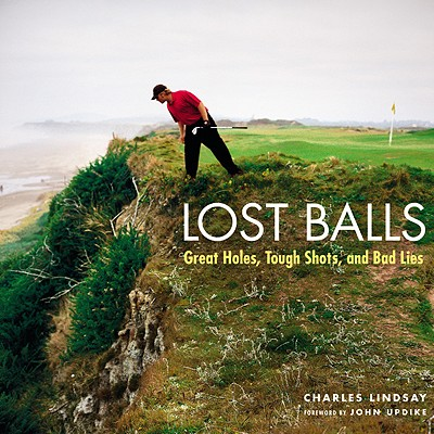 Lost Balls: Great Holes, Tough Shots, and Bad Lies - Lindsay, Charles, and Updike, John, Professor (Foreword by)