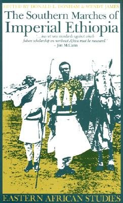 The Southern Marches of Imperial Ethiopia: Essays in History & Social Anthropology - Donham, Donald L, Professor (Editor), and James, Wendy (Editor)