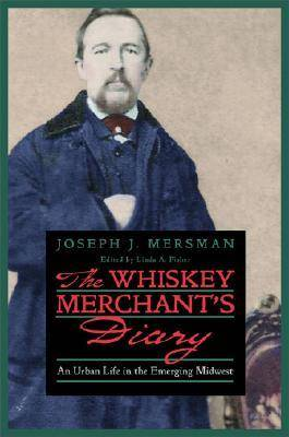 The Whiskey Merchant's Diary: An Urban Life in the Emerging Midwest - Mersman, Joseph J, and Fisher, Linda A (Editor)
