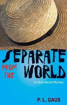 Separate from the World: An Ohio Amish Mystery - Gaus, Paul L