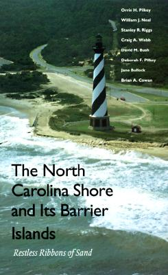 The North Carolina Shore and Its Barrier Islands: Restless Ribbons of Sand - Pilkey, Orrin H., and Neal, William J., and Riggs, Stanley R.