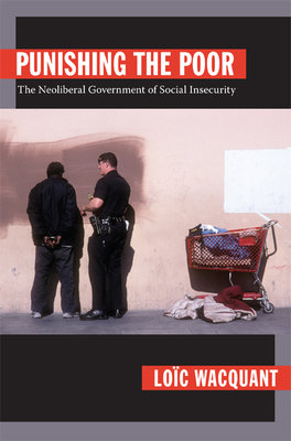 Punishing the Poor: The Neoliberal Government of Social Insecurity - Wacquant, Loic, Professor