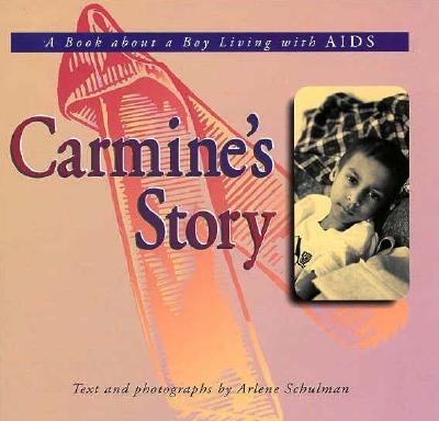 Carmine's Story: A Book about a Boy with AIDS - Schulman, Arlene (Photographer)