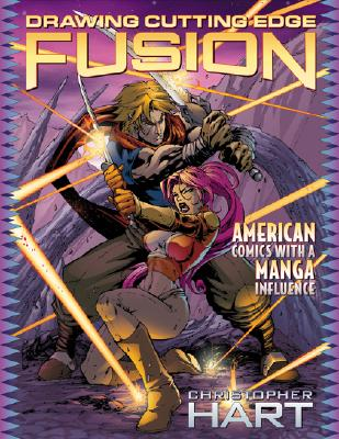 Drawing Cutting Edge Fusion: American Comics with a Manga Influence - Hart, Christopher